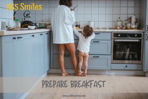 Prepare breakfast, even on a weekday