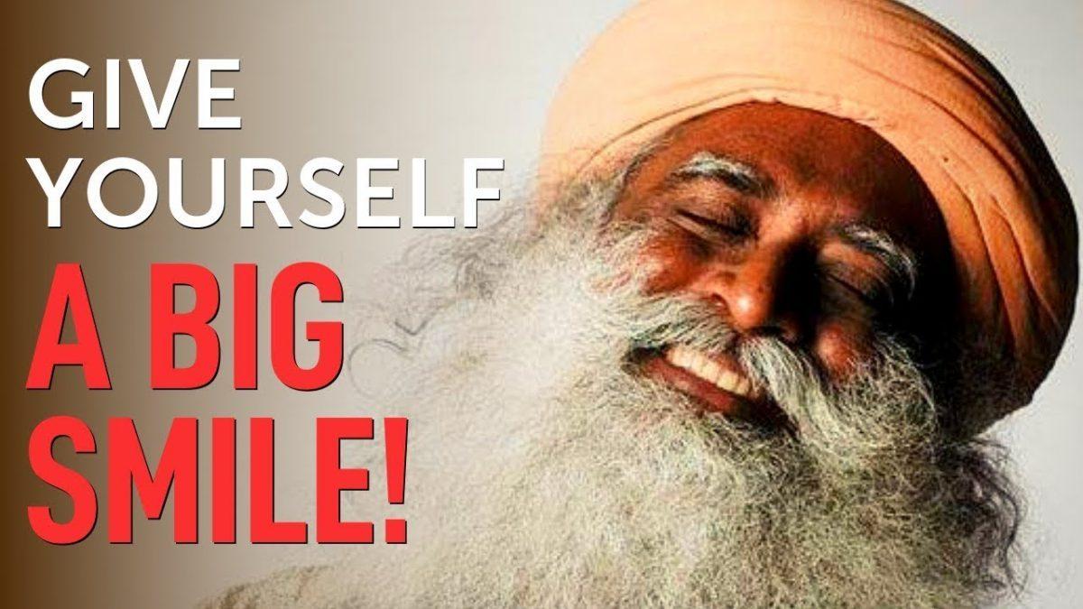 Give yourself a big smile and listen to sadhguru